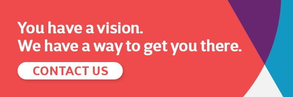 You have a vision. We have a way to get you there <button> Let's Start