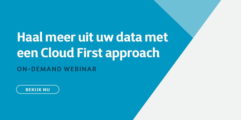 Haal meer uit uw data met een Cloud First-approach