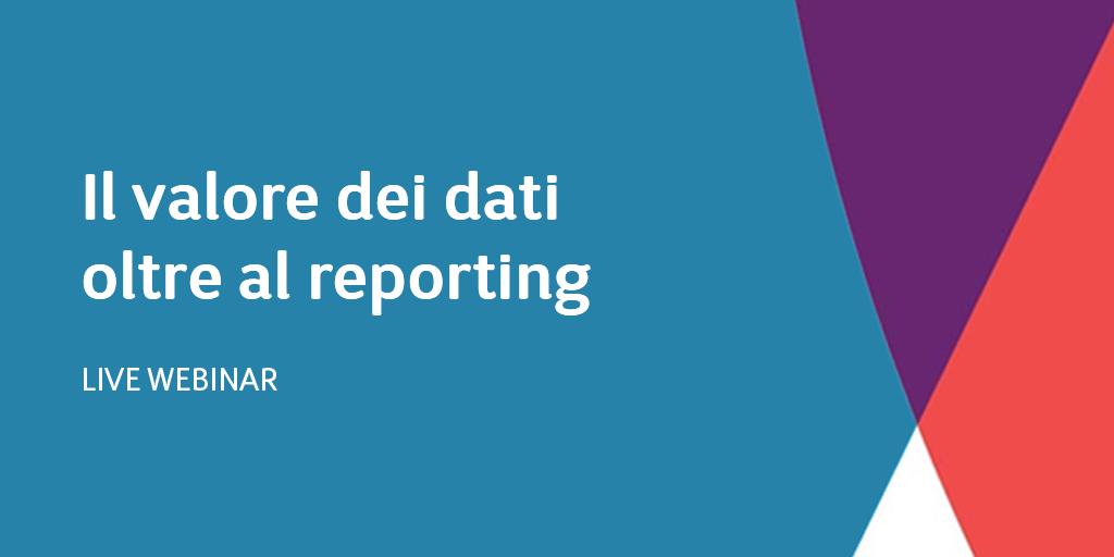 Il valore dei dati oltre al reporting