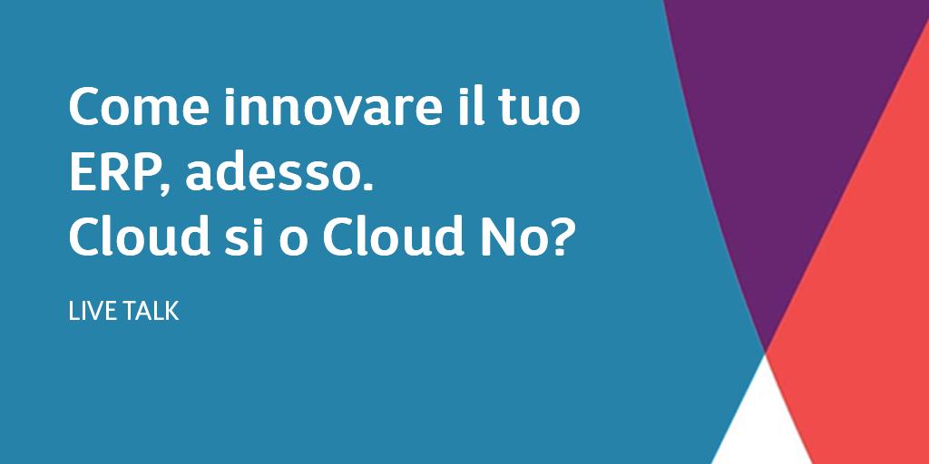 Come innovare il tuo ERP, adesso. Cloud si o Cloud No?