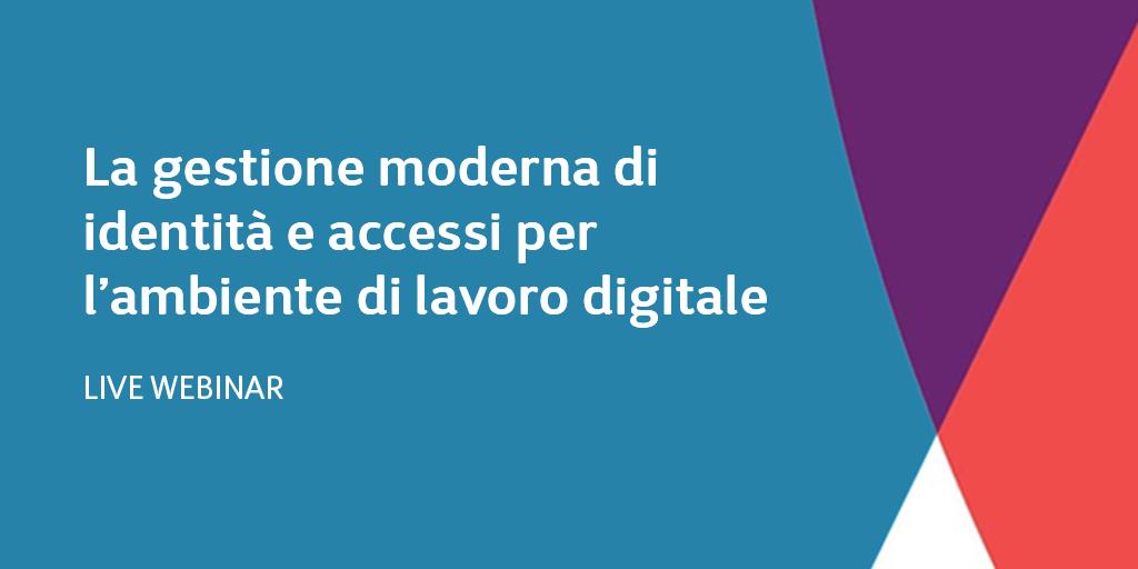 La gestione moderna di identità e accessi per l'ambiente di lavoro digitale