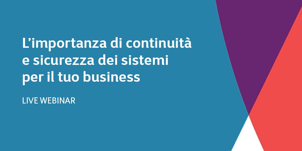 L'importanza di continuità e sicurezza dei sistemi per il tuo business