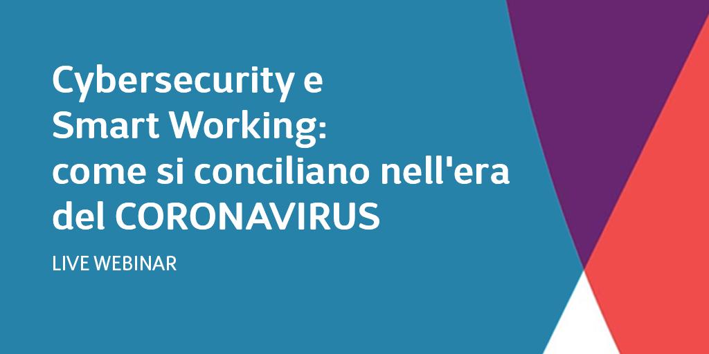Cybersecurity e Smart Working: come si conciliano nell'era del CORONAVIRUS